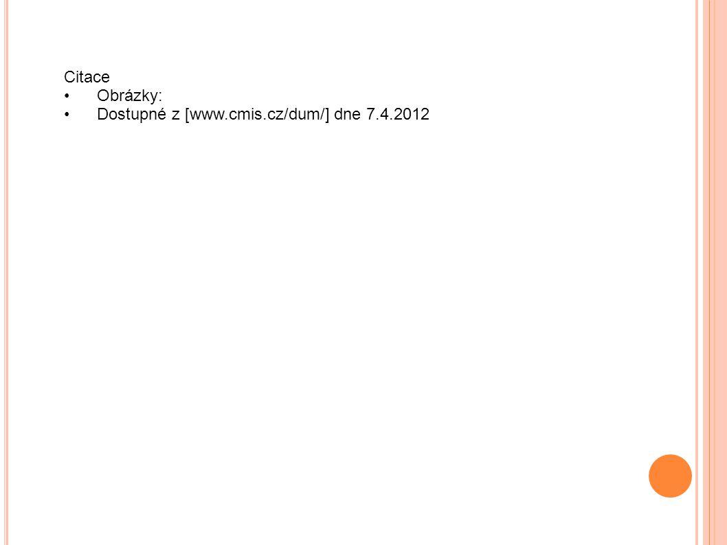 Citace Obrázky: Dostupné z [www.cmis.cz/dum/] dne 7.4.2012